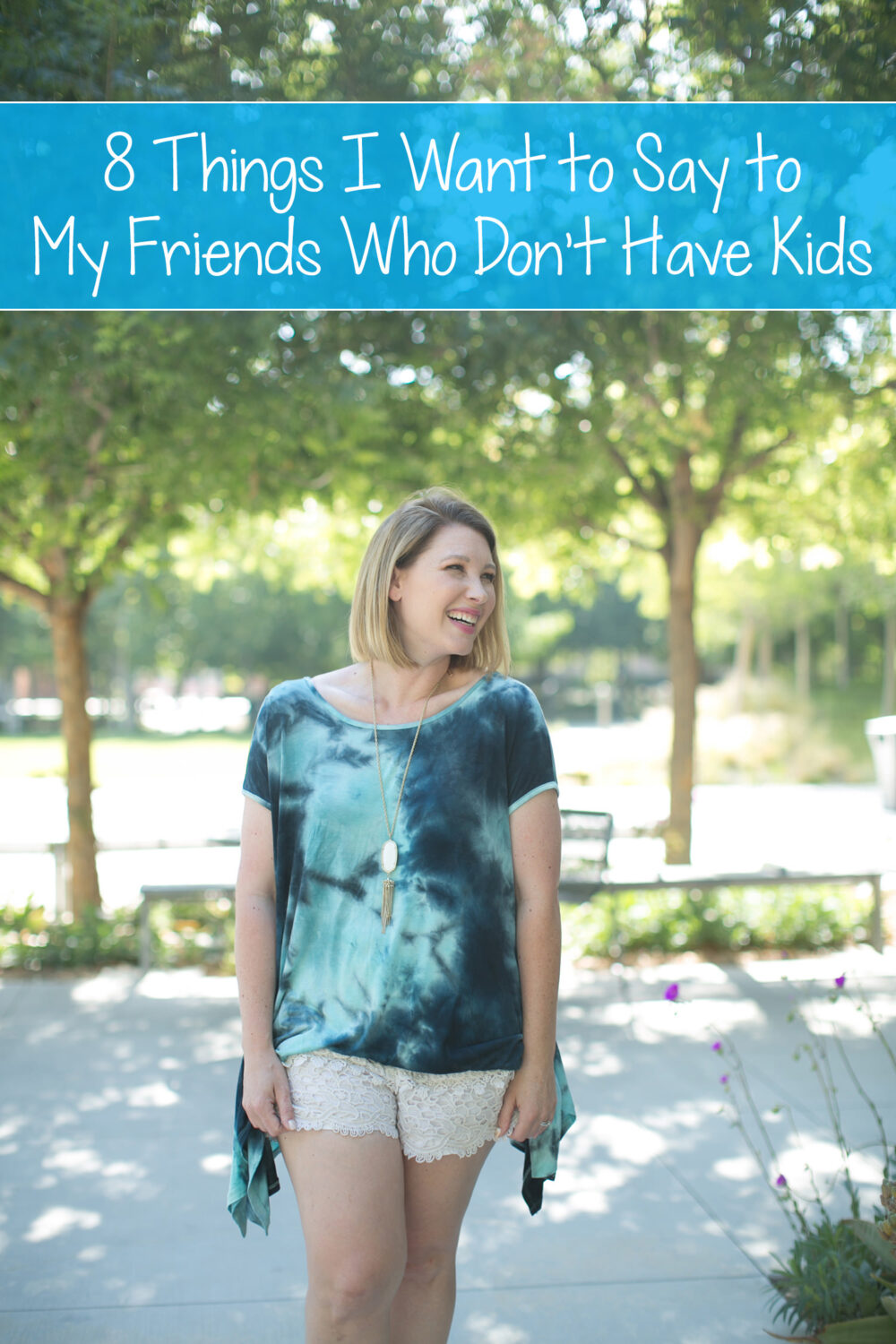 All moms have them. Your friends that don't have kids yet. And we all have a few things we'd like to share with them, right? 8 things I want to say to my friends who don't have kids.
