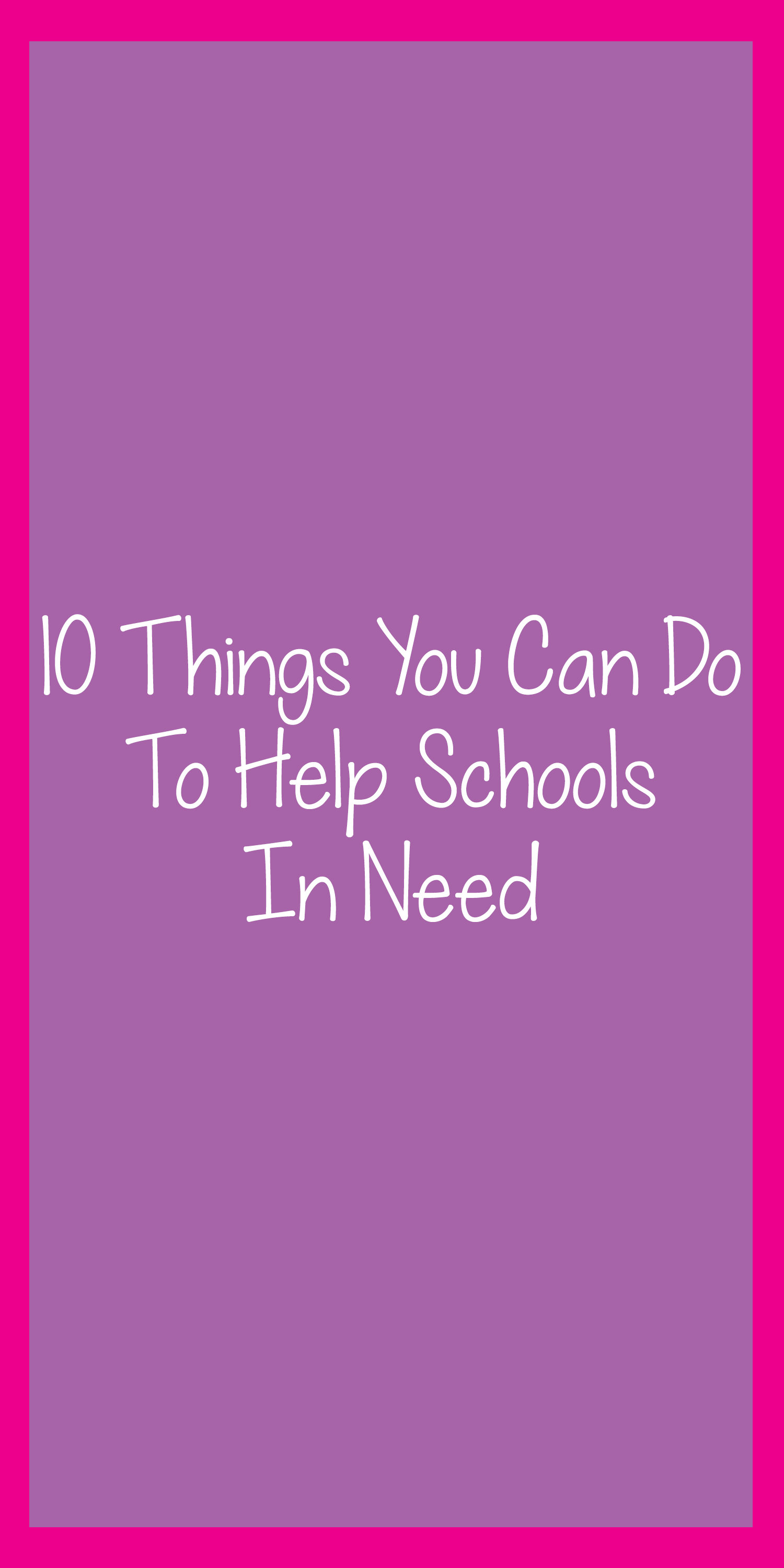 Want to help schools in your area? These ten simple tips will show you how to help schools in need!