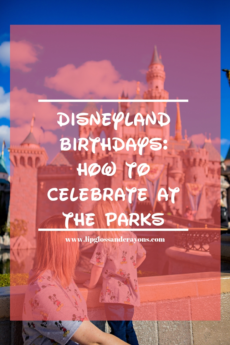 Disneyland Birthday Tips: Celebrating a birthday at the parks? Check out these tips and tricks to make it special without breaking the bank!
